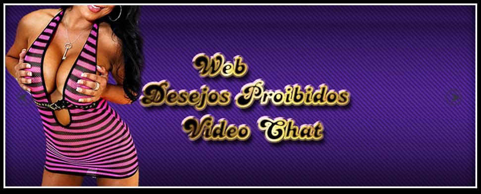 WEB DESEJOS PROIBIDOS - VÍDEO CHAT