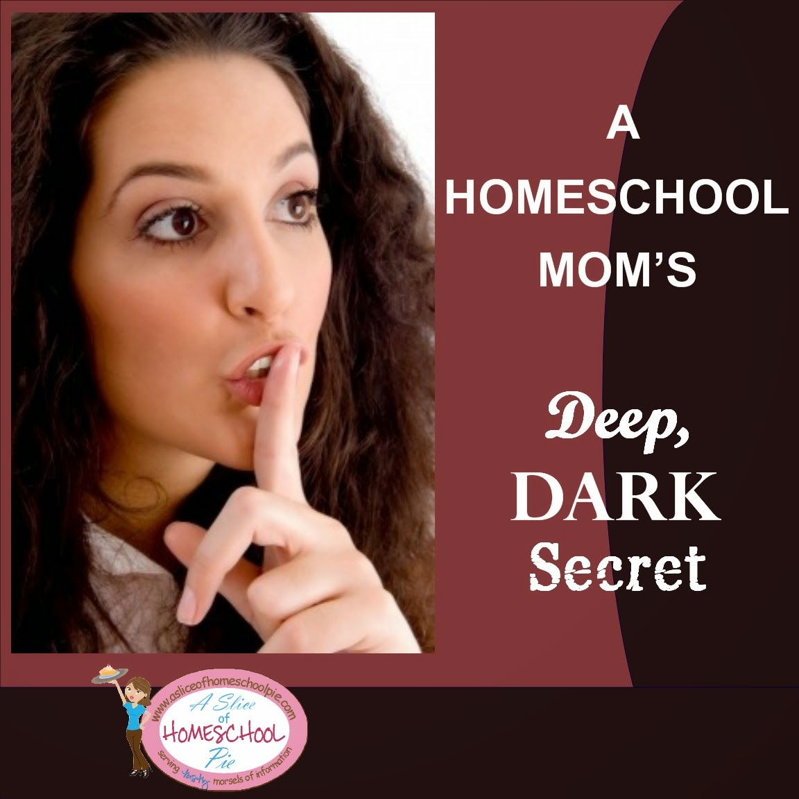 A Homeschool Mom's Deep, Dark Secret by ASliceOfHomeschoolPie.com