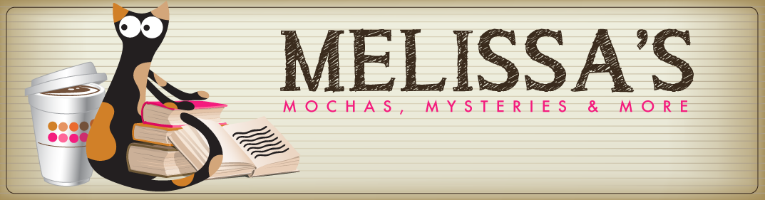 Melissa&#39;s Mochas, Mysteries and More