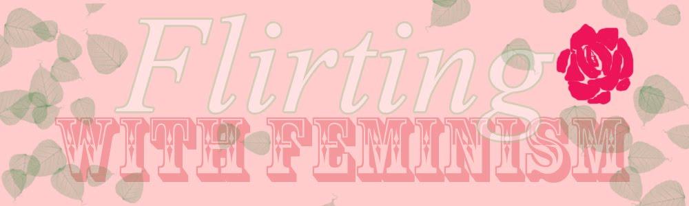 Flirting with Feminism