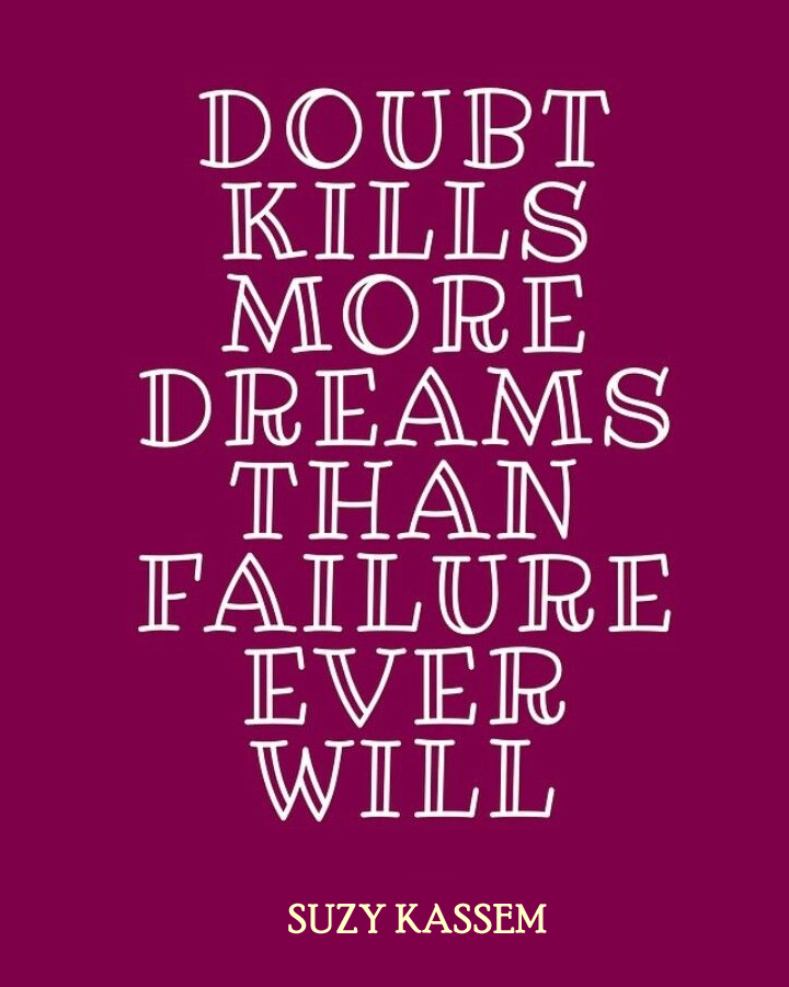 Doubt kills more dreams than failure ever will. Suzy Kassem