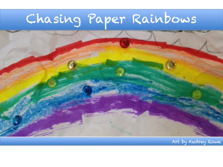 Chasing Paper Rainbows