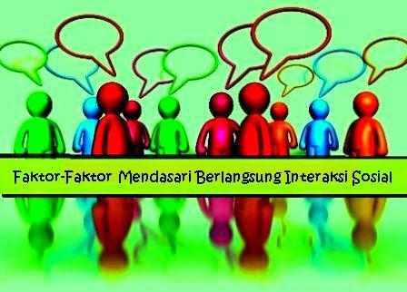 Faktor Faktor Mendasari Berlangsungnya Interaksi Sosial Dan