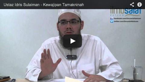 Ustaz Idris Sulaiman – Kewajipan Tamakninah