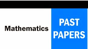 Mathematics Past Papers