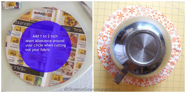 Make a bowl cover pattern by tracing a bowl and adding 1 to 2 inches extra on your pattern or fabric