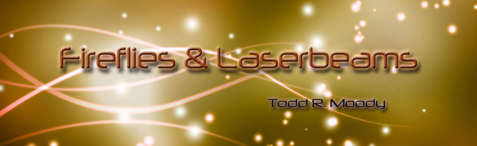 Fireflies and Laserbeams | Todd R. Moody