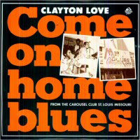 Clayton Love - Come On Home Blues