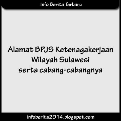 Alamat BPJS Ketenagakerjaan Wilayah Sulawesi serta Cabangnya