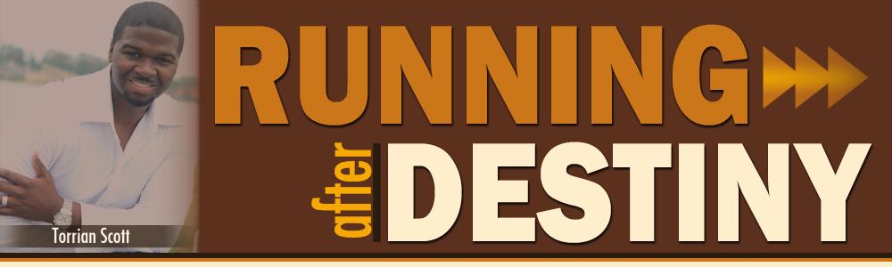 Running After Destiny...