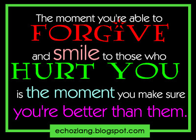 The moment you're able to forgive and smile to those who hurt you, is the moment you make sure you're better than them.