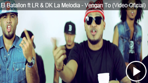 El Batallon ft LR & DK La Melodia – Vengan To (Video Oficial)