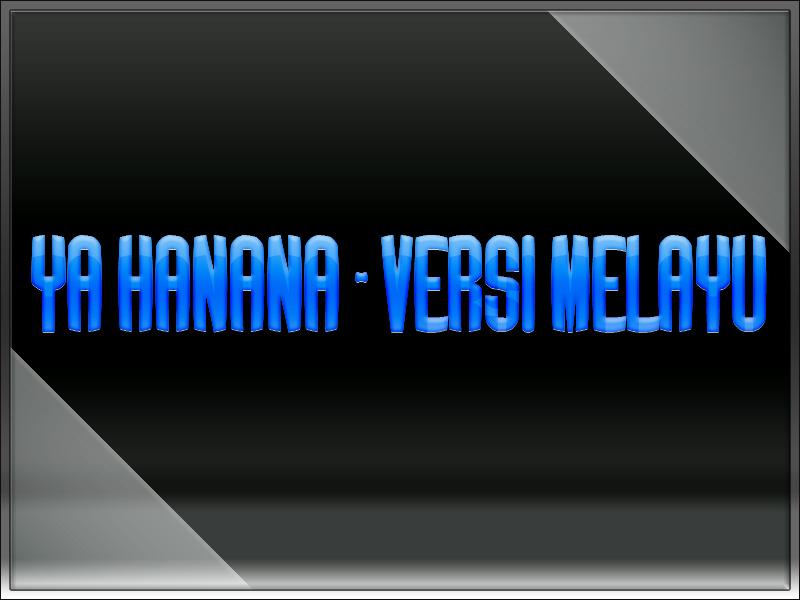 Ya Hanana - Versi Melayu (Video)
