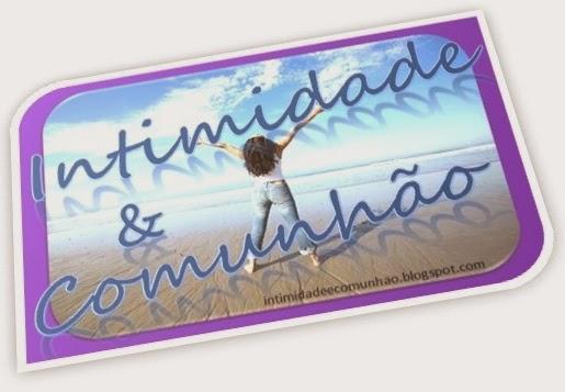 Conheça também o meu Blog Intimidade e Comunhão