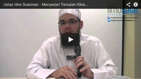 Ustaz Idris Sulaiman – Menyedari Tersalah Kiblat Ketika Solat