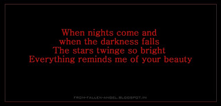 When nights come and when the darkness falls The stars twinge so bright  Everything reminds me of your beauty