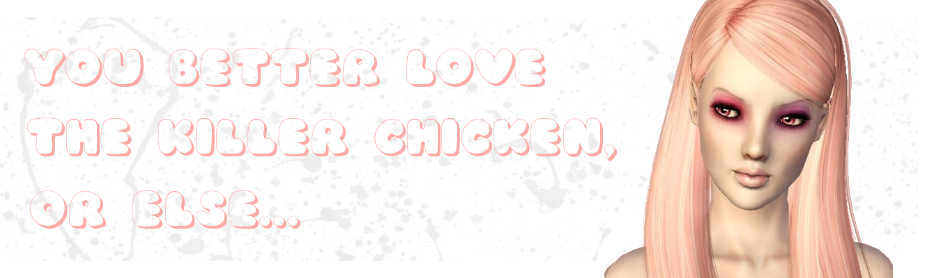 You better love the killer chicken, or else...