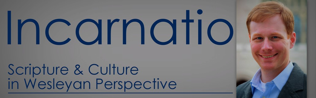Incarnatio: Scripture & Culture in Wesleyan Perspective