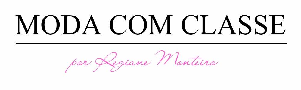 MODA COM CLASSE by Regiane Monteiro