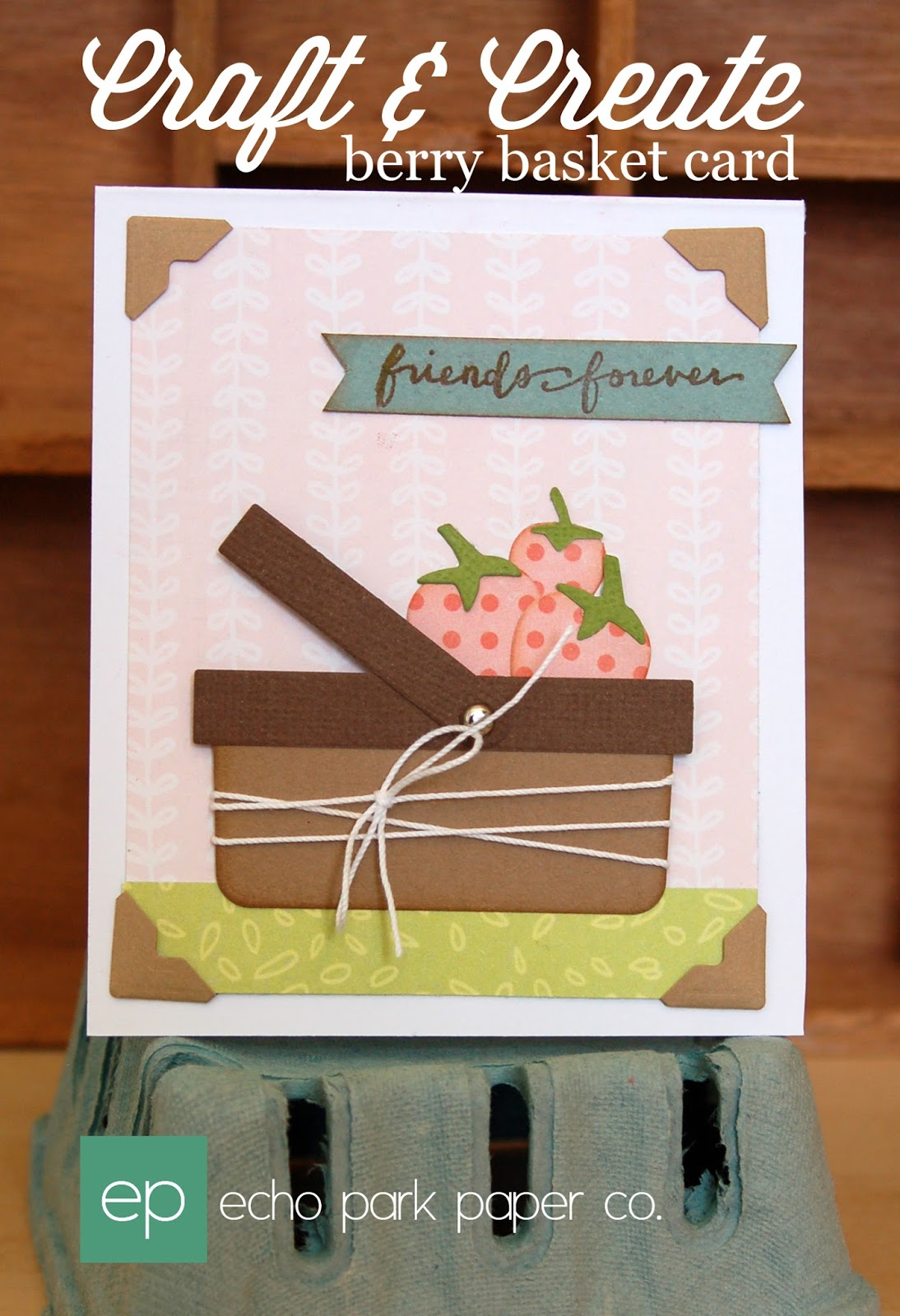 craft and create with echo park paper berry basket card