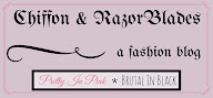 LOVE FASHION? Check out my second blog: CHIFFON AND RAZOR-BLADES