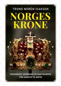 NORGES KRONE - KRONINGER, SIGNINGER OG MAKTKAMPER FRA SAGATID TIL NÅTID