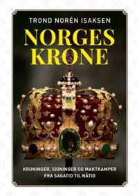 NORGES KRONE - KRONINGER, SIGNINGER OG MAKTKAMPER FRA SAGATID TIL NÅTID