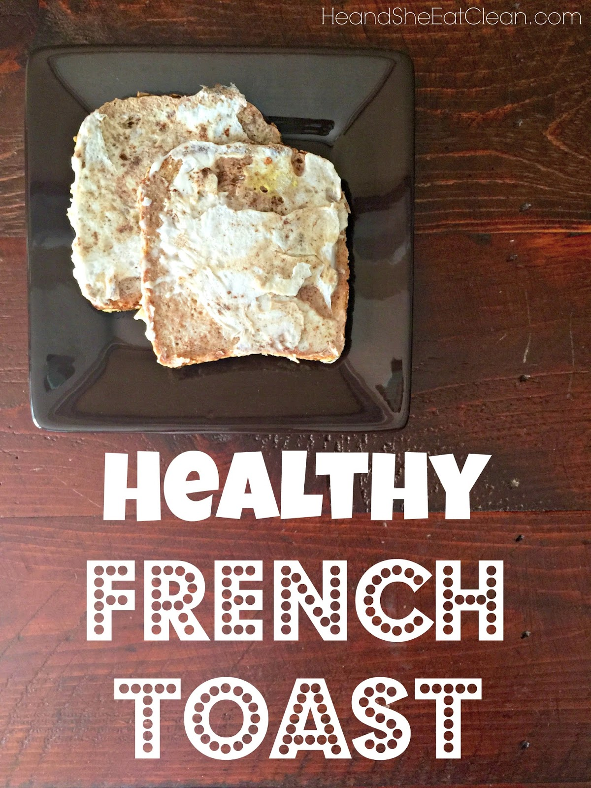 Clean Eat Recipe Healthy Protein French Toast
