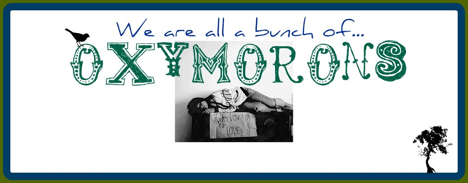 We&#39;re all a bunch of Oxymorons!