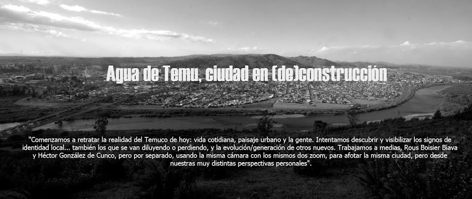 Agua de Temu, ciudad en (de)construcción