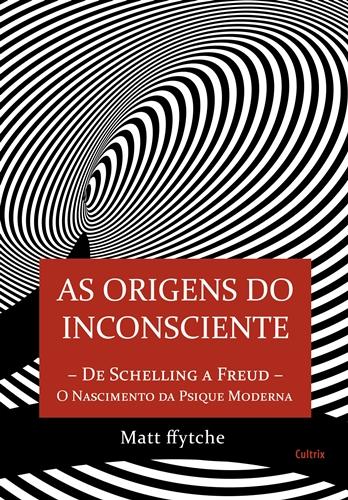 As Origens do Inconsciente - Matt ffytche
