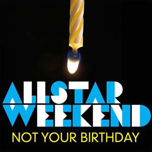 Allstar Weekend  - Not Your Birthday Lyrics | Letras | Lirik | Tekst | Text | Testo | Paroles - Source: mp3junkyard.blogspot.com