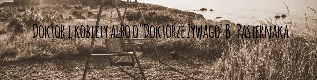"""Doktor i kobiety albo o """"Doktorze Żywago"""" B. Pasternaka"""