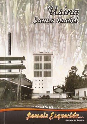 """LIVRO: """"Usina Santa Isabel Jamais Esquecida."""""""