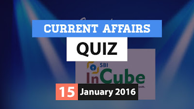 Current Affairs Quiz 15 January 2016