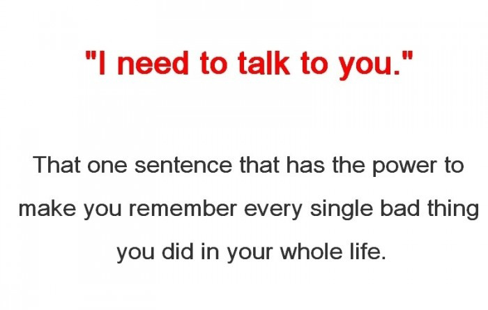I Need To Talk To You - That One Sentence That Has The Power To Make You Remember Every Single Bad Thing You Did In Your Whole Life