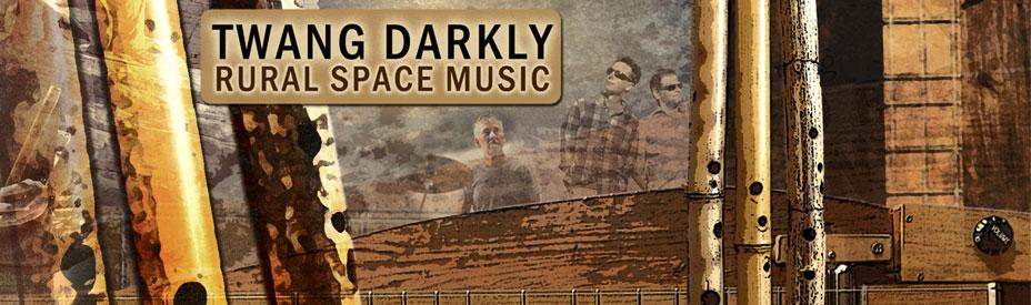 Twang Darkly -- interplanetary mountain music