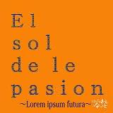 El sol de le pasion ~Lorem ipsum futura~ / ほねとかわとがはなれるおと