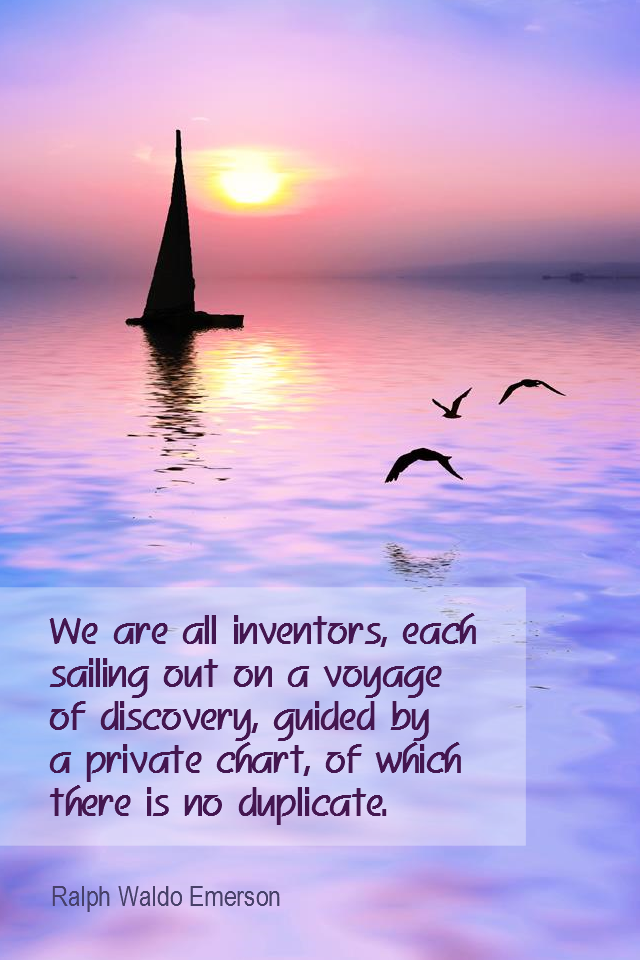 visual quote - image quotation for LIFE - We are all inventors, each sailing out on a voyage of discovery, guided each by a private chart, of which there is no duplicate. - Ralph Waldo Emerson
