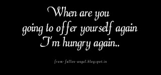 When are you going to offer yourself again I'm hungry again