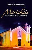 """Marinhais… Terra de Sonhos"" de Manuel Marques Francisco"