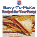 8 Easy Recipes   for Your Party!
