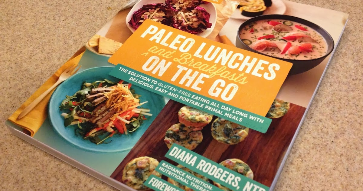 The Paleo Review Paleo Lunches Breakfasts On The Go By Diana