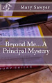 Beyond Me.. A Principal Mystery