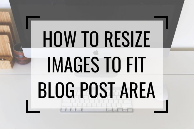 How To Resize Images to Fit Your Blog Post Area