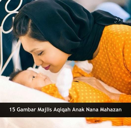 15 Gambar Majlis Aqiqah Anak Nana Mahazan