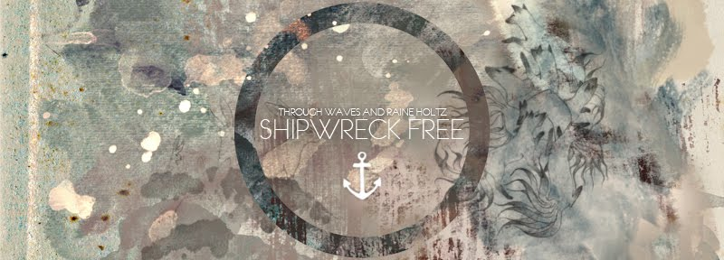 "Through Waves - ""Shipwreck Free"", by Raine Holtz"