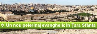 ✡ Un nou pelerinaj evanghelic în Ţara Sfântă: 26 Mai - 2 Iunie 2016!