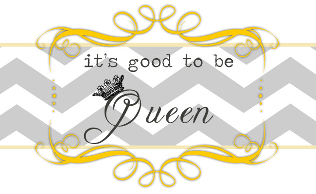 It's Good to be Queen