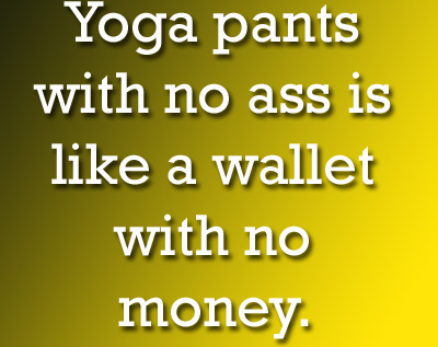 Funny Quotes: Jokes : Hilarious Sayings: Yoga pants with no ...